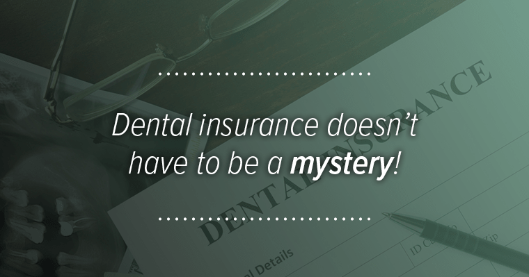 Dental insurance doesn't have to be a mystery!